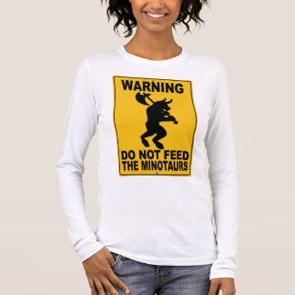 Do Not Feed the Minotaurs Long Sleeve T-Shirt