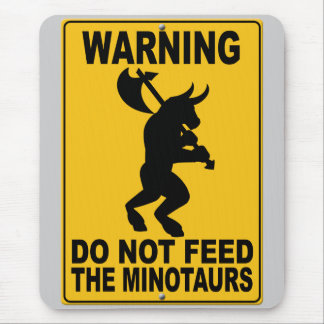 Do Not Feed the Minotaurs Mouse Pad