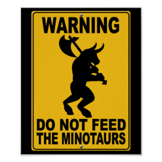Do Not Feed the Minotaurs Posters