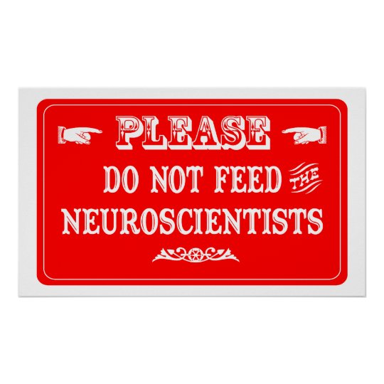 Do Not Feed The Neuroscientists Poster