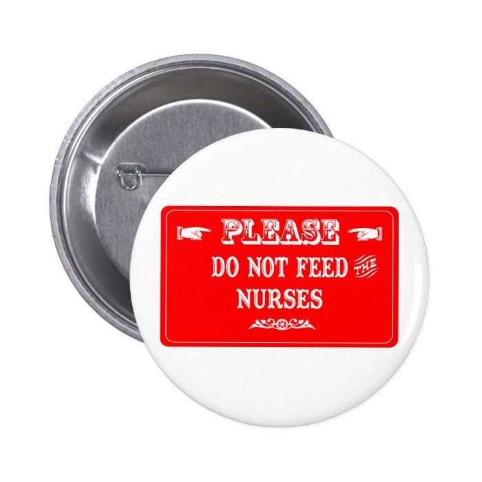 Do Not Feed The Nurses Pinback Button