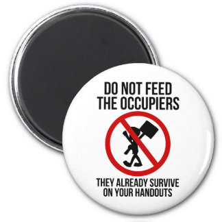 Do Not Feed The Occupiers Fridge Magnet