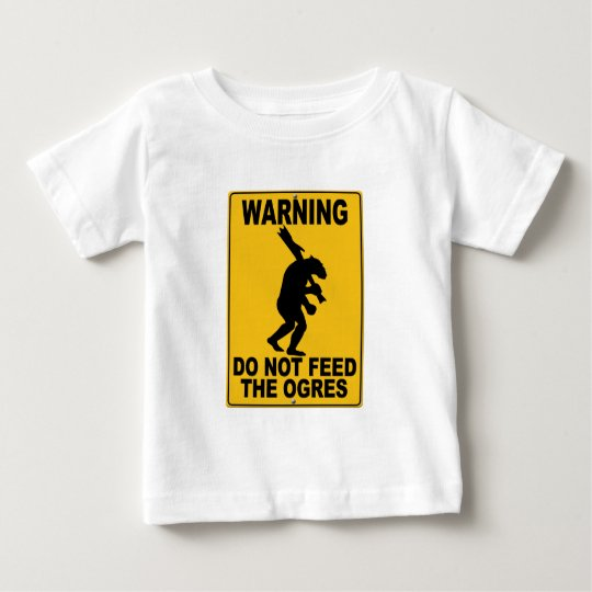 Do Not Feed the Ogres Baby T-Shirt