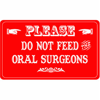 Do Not Feed The Oral Surgeons Photo Cut Outs