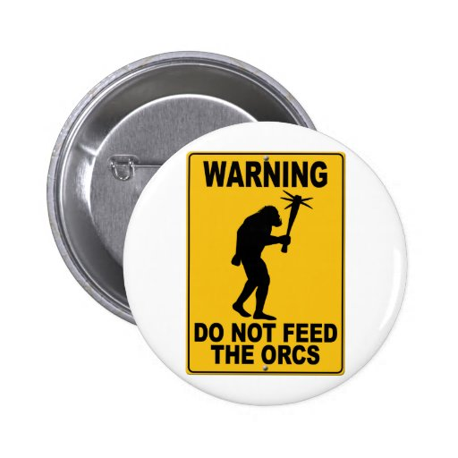 Do Not Feed the Orcs Pinback Button