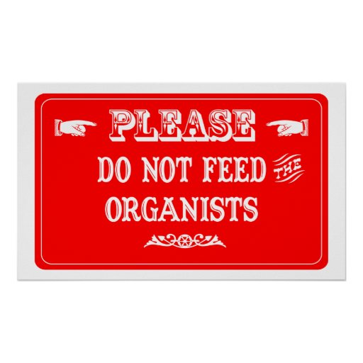 Do Not Feed The Organists Poster