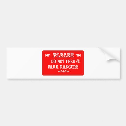 Do Not Feed The Park Rangers Bumper Sticker