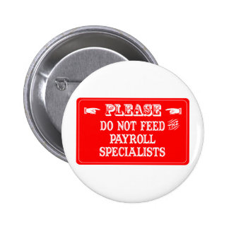 Do Not Feed The Payroll Specialists Pinback Button