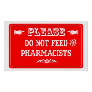 Do Not Feed The Pharmacists Poster