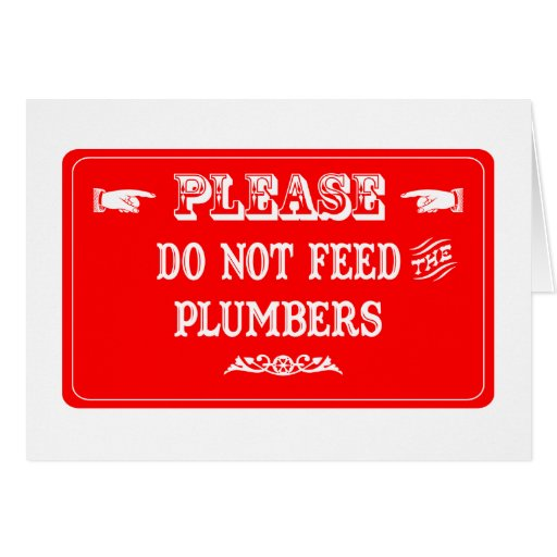 Do Not Feed The Plumbers Greeting Card