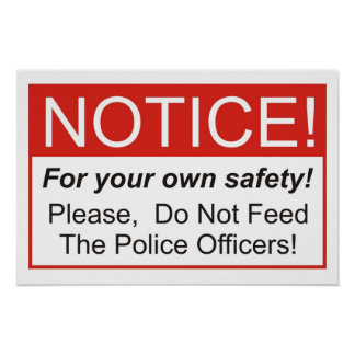 Do Not Feed The Police Officers! Posters