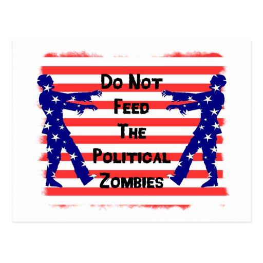 Do Not Feed The Political Zombies Post Cards