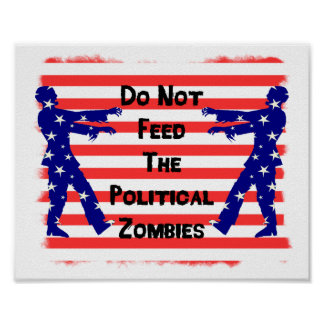 Do Not Feed The Political Zombies Poster