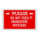 Do Not Feed The Probation Officers Poster