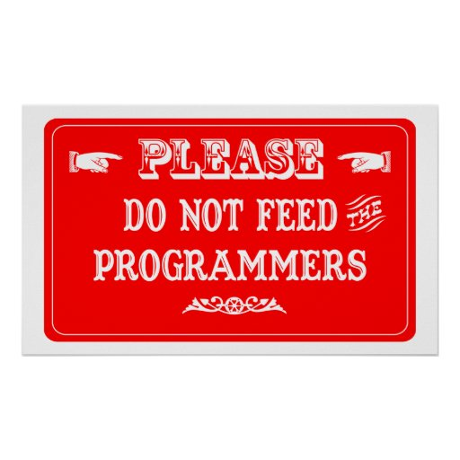 Do Not Feed The Programmers Poster
