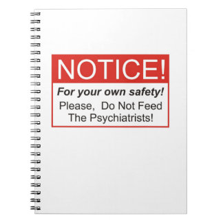 Do Not Feed The Psychiatrists! Spiral Notebook