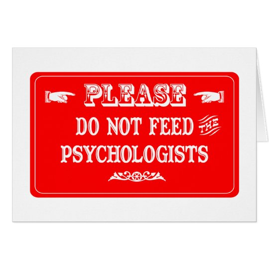 Do Not Feed The Psychologists Card