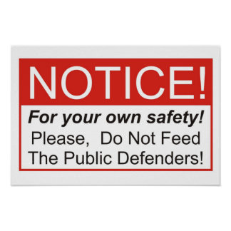 Do Not Feed The Public Defenders! Poster