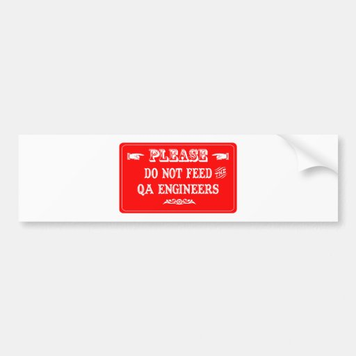 Do Not Feed The QA Engineers Car Bumper Sticker