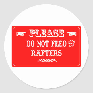 Do Not Feed The Rafters Classic Round Sticker