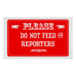 Do Not Feed The Reporters Posters