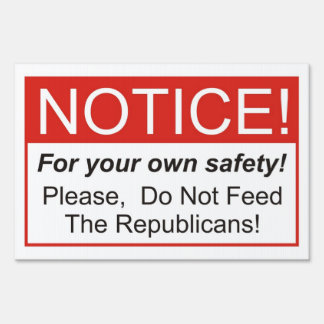 Do Not Feed The Republicans! Lawn Sign