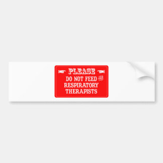 Do Not Feed The Respiratory Therapists Car Bumper Sticker