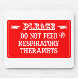 Do Not Feed The Respiratory Therapists Mouse Pad