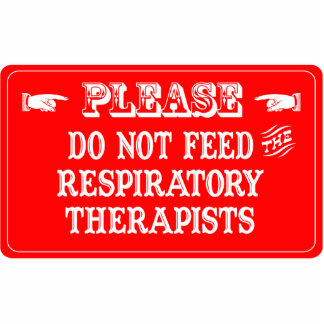 Do Not Feed The Respiratory Therapists Acrylic Cut Outs