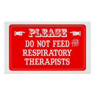 Do Not Feed The Respiratory Therapists Poster