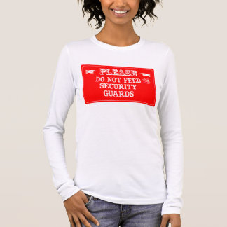 Do Not Feed The Security Guards Long Sleeve T-Shirt
