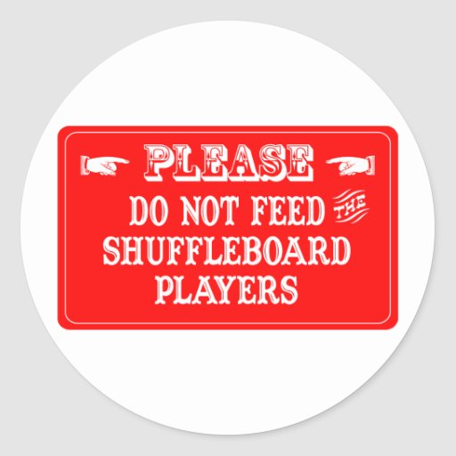 Do Not Feed The Shuffleboard Players Round Sticker