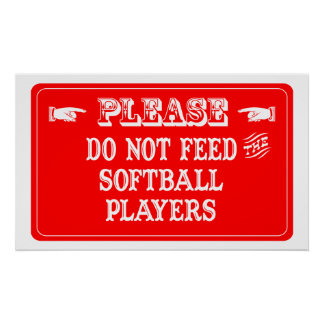 Do Not Feed The Softball Players Poster