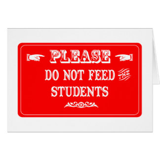 Do Not Feed The Students Greeting Cards