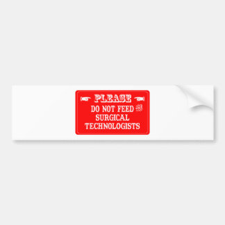 Do Not Feed The Surgical Technologists Bumper Sticker