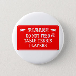 Do Not Feed The Table Tennis Players Pinback Button
