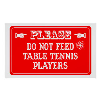Do Not Feed The Table Tennis Players Poster