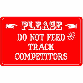 Do Not Feed The Track Competitors Photo Cut Out