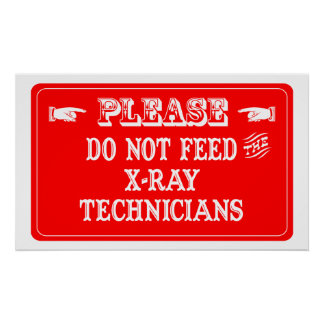 Do Not Feed The X-Ray Technicians Print