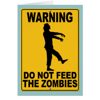Do Not Feed the Zombies Card