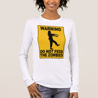Do Not Feed the Zombies Long Sleeve T-Shirt