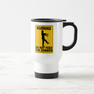 Do Not Feed the Zombies 15 Oz Stainless Steel Travel Mug
