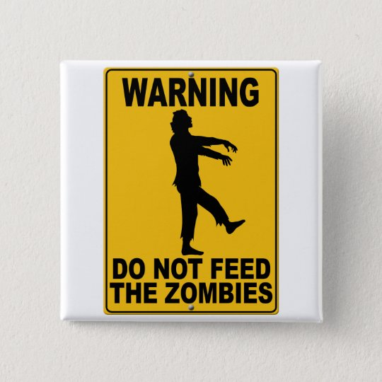 Do Not Feed the Zombies Pinback Button