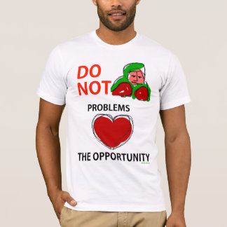 Do Not Fight Problems Love The Opportunity T-Shirt
