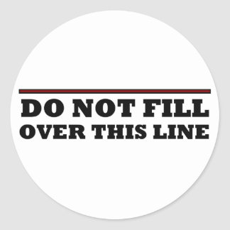 Do Not Fill Over This Line Classic Round Sticker