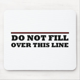 Do Not Fill Over This Line Mouse Pad