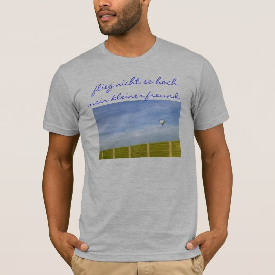 do not fly so highly my small friend. T-Shirt