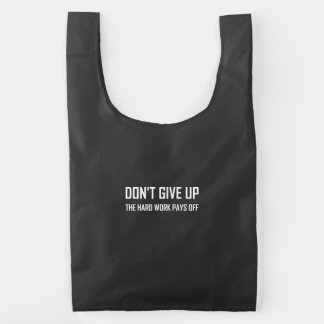 Do Not Give Up Hard Work Pays Off Reusable Bag