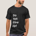 Do Not Give Up T-Shirt