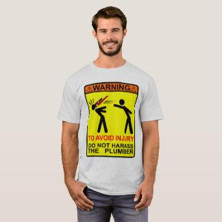 DO NOT HARASS THE PLUMBER! T-Shirt